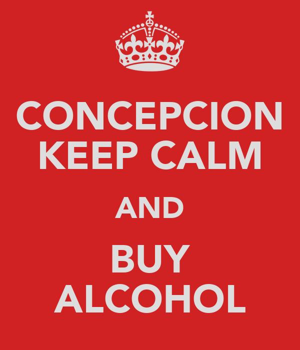 CONCEPCION KEEP CALM AND BUY ALCOHOL
