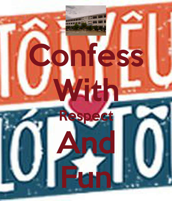 Confess With Respect And Fun