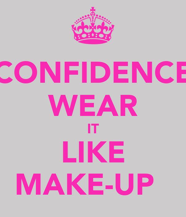 CONFIDENCE WEAR IT LIKE MAKE-UP ♡
