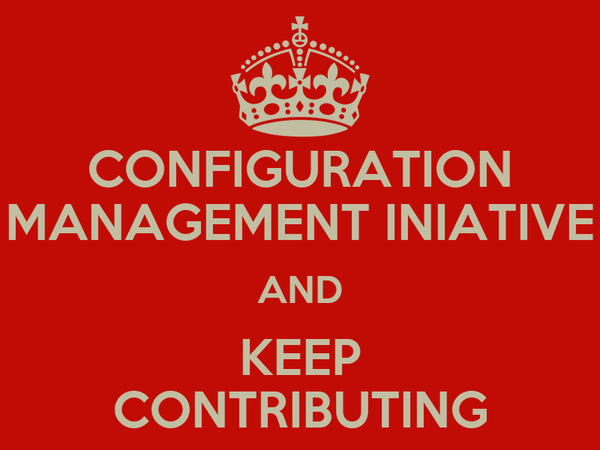 CONFIGURATION MANAGEMENT INIATIVE AND KEEP CONTRIBUTING