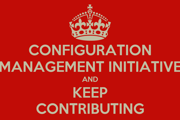 CONFIGURATION MANAGEMENT INITIATIVE AND KEEP CONTRIBUTING