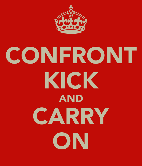 CONFRONT KICK AND CARRY ON