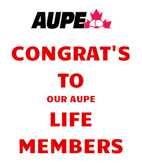 CONGRAT'S TO OUR AUPE LIFE MEMBERS