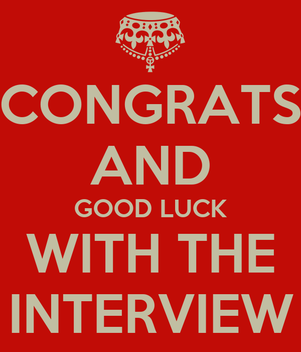 CONGRATS AND GOOD LUCK WITH THE INTERVIEW