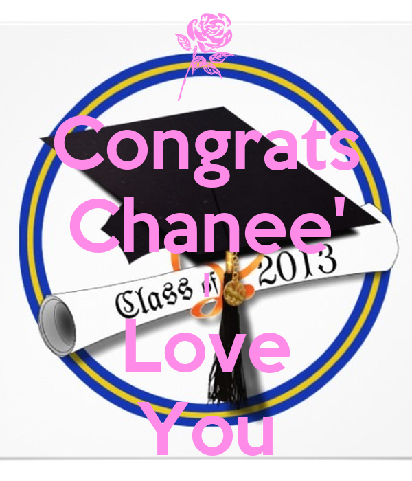 Congrats Chanee' I Love You