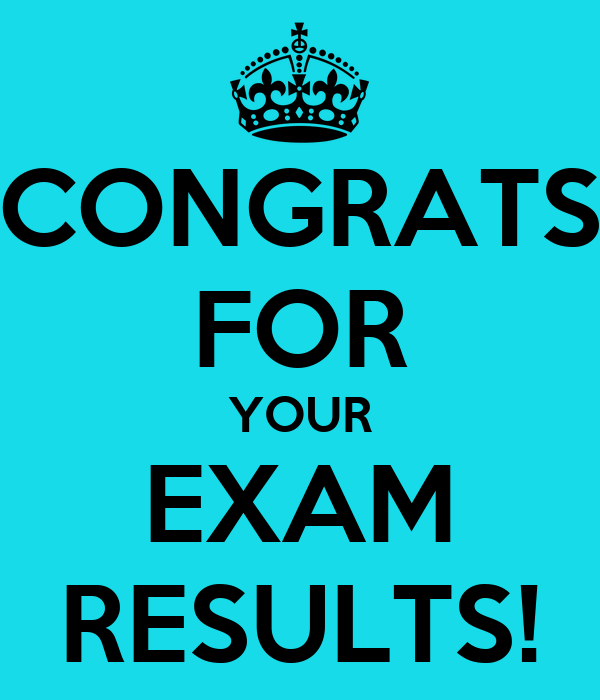 CONGRATS FOR YOUR EXAM RESULTS!