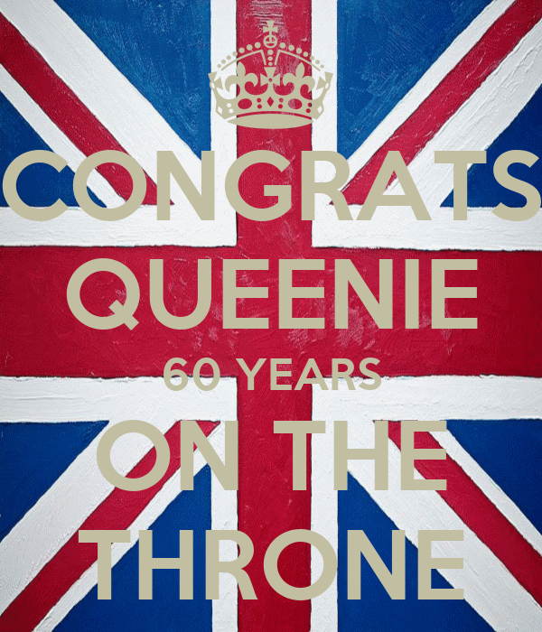 CONGRATS QUEENIE 60 YEARS ON THE THRONE