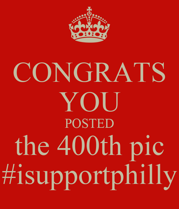 CONGRATS YOU POSTED the 400th pic #isupportphilly