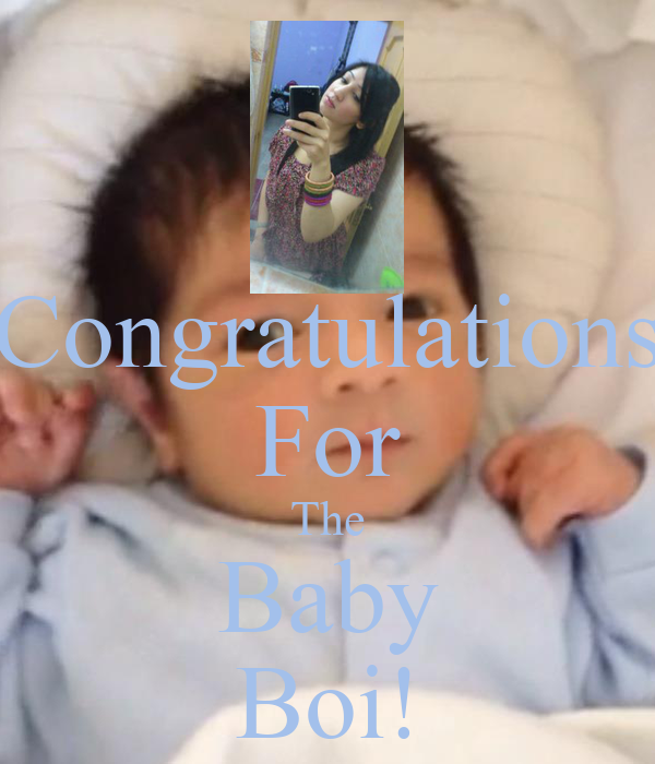 Congratulations For The Baby Boi!