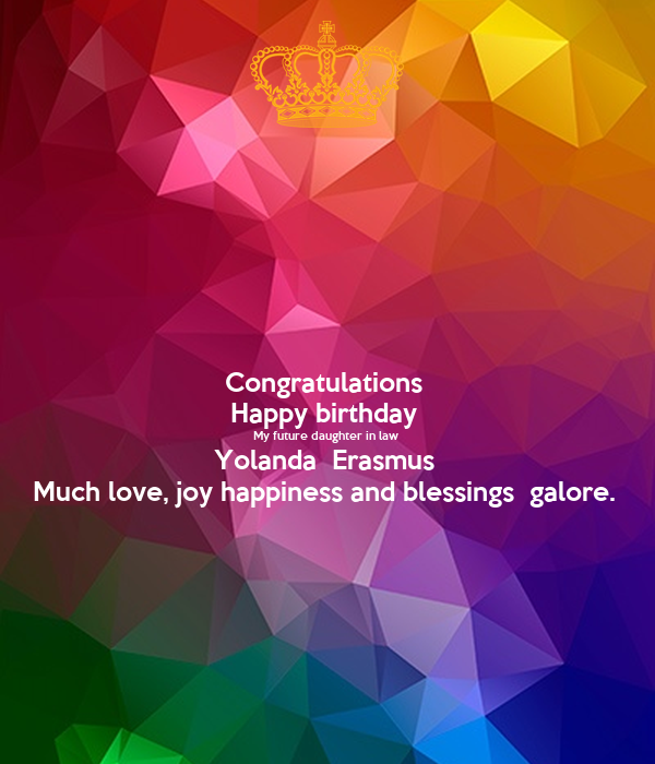 Congratulations  Happy birthday  My future daughter in law  Yolanda  Erasmus  Much love, joy happiness and blessings  galore.