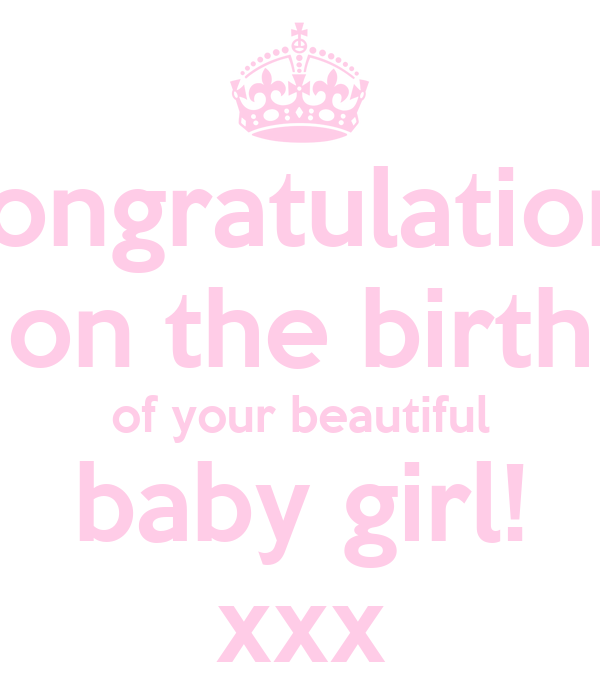 congratulations on the birth of your beautiful baby girl xxx