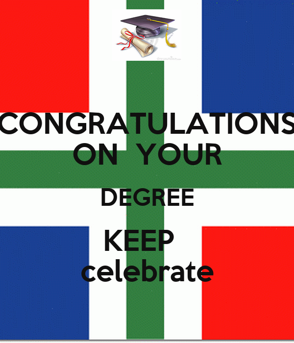 CONGRATULATIONS ON  YOUR DEGREE KEEP   celebrate