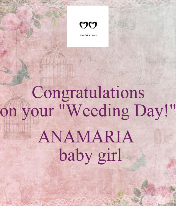 """Congratulations on your """"Weeding Day!""""  ANAMARIA   baby girl"""