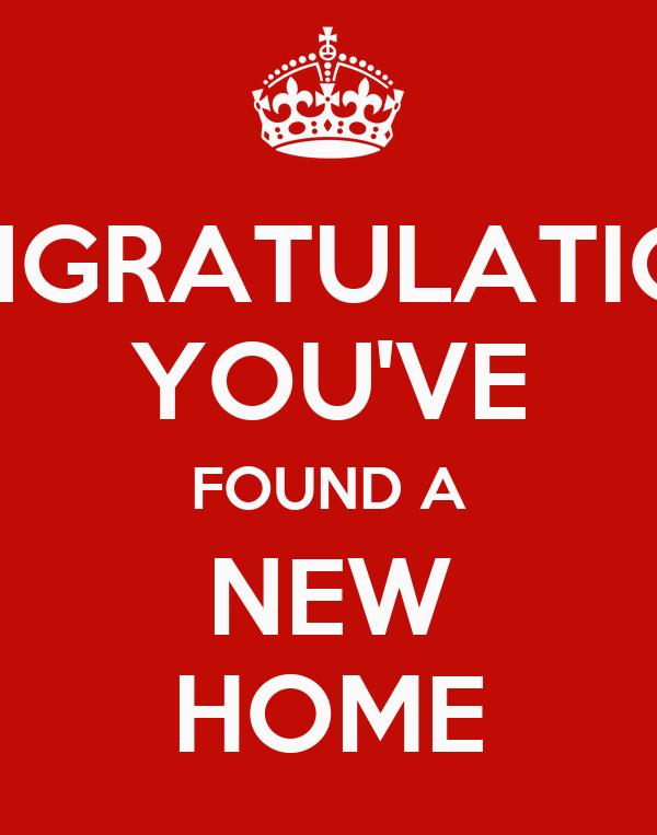 CONGRATULATIONS! YOU'VE FOUND A NEW HOME