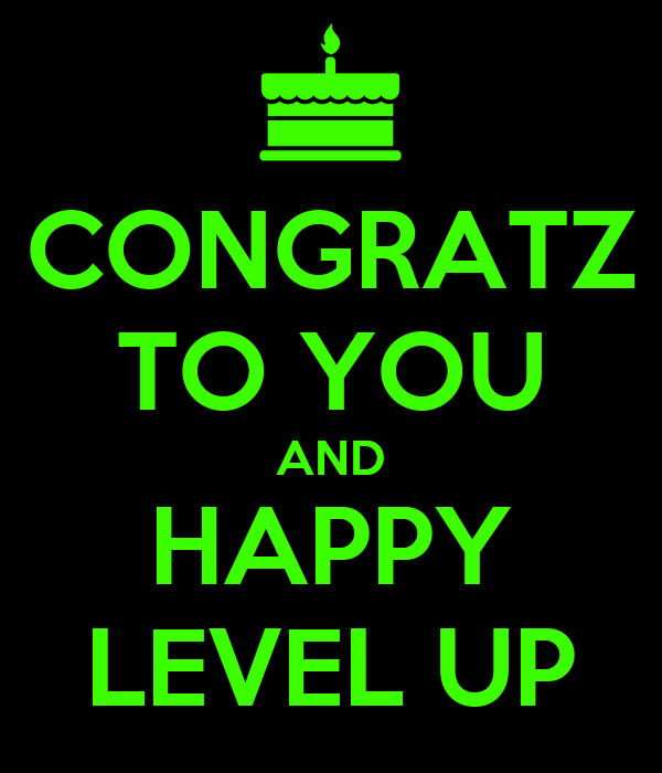 CONGRATZ TO YOU AND HAPPY LEVEL UP