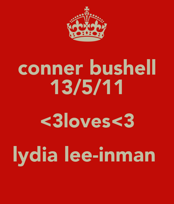 conner bushell 13/5/11 <3loves<3 lydia lee-inman