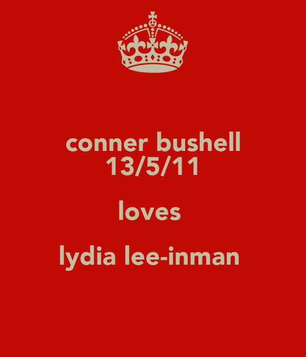 conner bushell 13/5/11 loves  lydia lee-inman