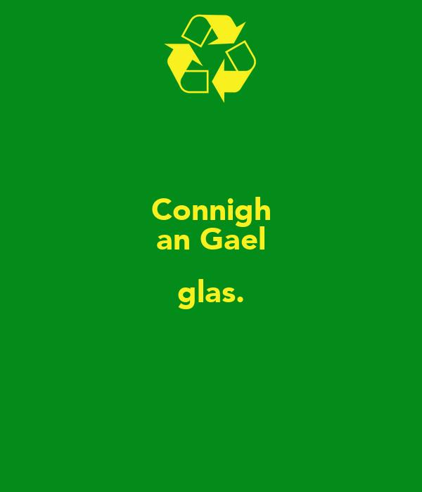 Connigh an Gael glas.