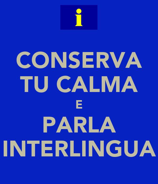 CONSERVA TU CALMA E PARLA INTERLINGUA