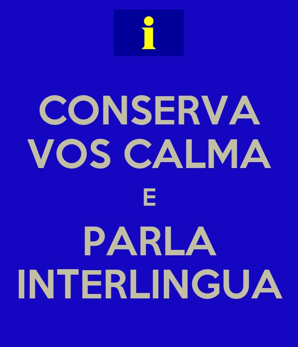 CONSERVA VOS CALMA E PARLA INTERLINGUA
