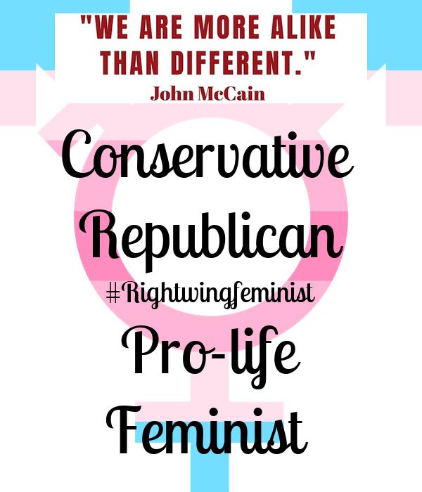 Conservative  Republican #Rightwingfeminist Pro-life Feminist