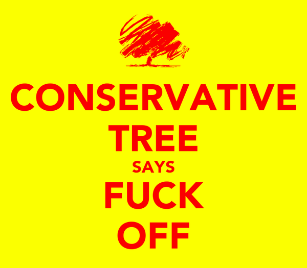 CONSERVATIVE TREE SAYS FUCK OFF