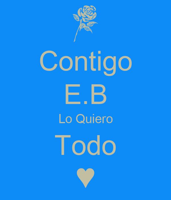 Contigo E.B Lo Quiero Todo ♥