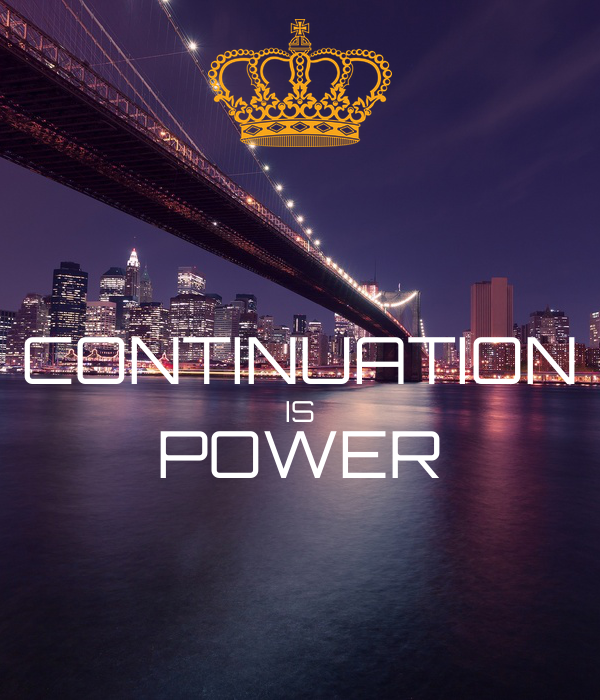 CONTINUATION IS POWER