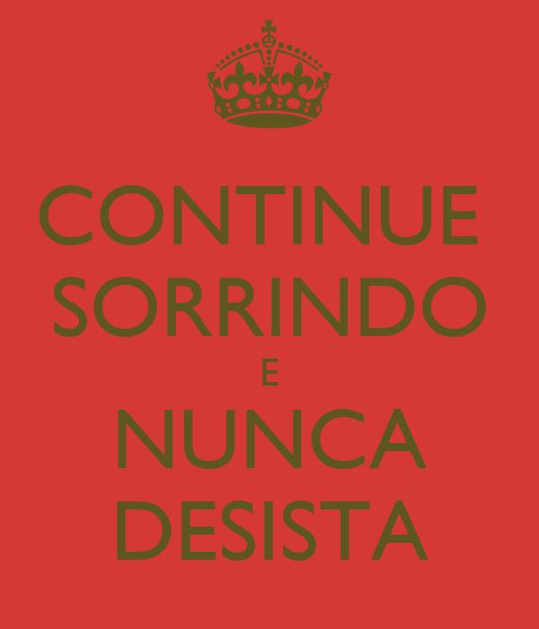 CONTINUE  SORRINDO E NUNCA DESISTA