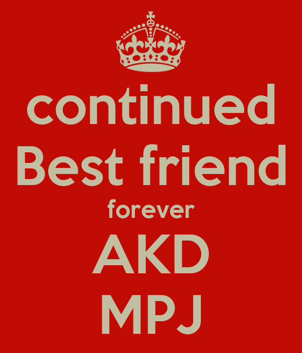 continued Best friend forever AKD MPJ