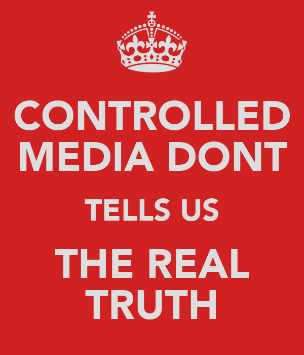 CONTROLLED MEDIA DONT TELLS US THE REAL TRUTH