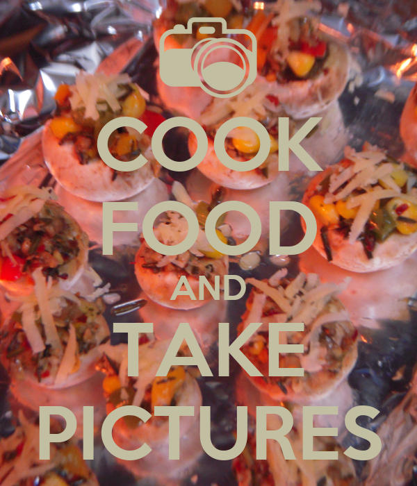 COOK FOOD AND TAKE PICTURES
