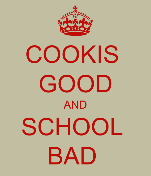 COOKIS  GOOD AND SCHOOL  BAD