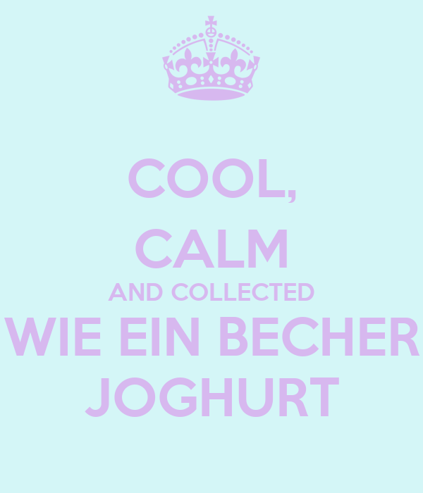 cool calm and collected wie ein becher joghurt poster