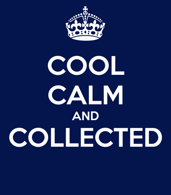 Be Calm Keep Calm And Collected And Cool Ideas Home