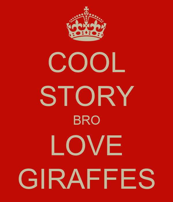 COOL STORY BRO LOVE GIRAFFES