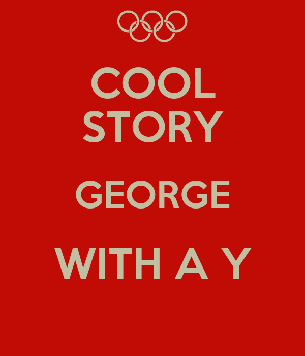 COOL STORY GEORGE WITH A Y