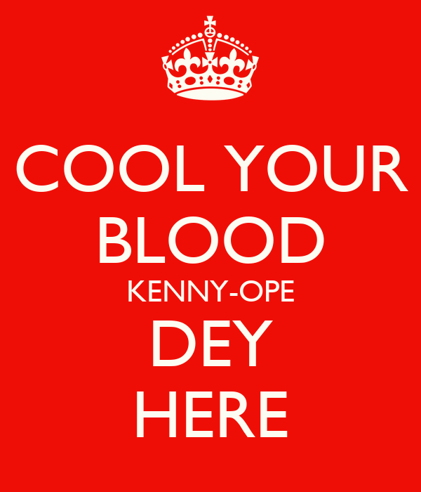 COOL YOUR BLOOD KENNY-OPE DEY HERE