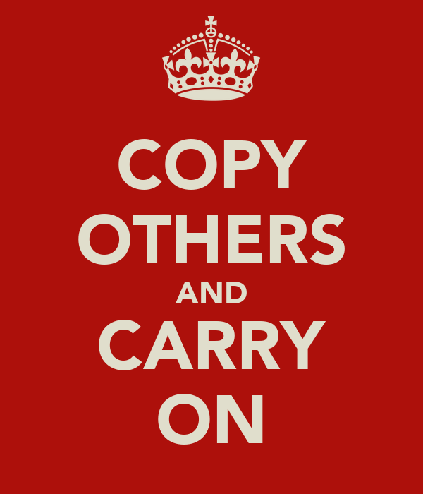 COPY OTHERS AND CARRY ON