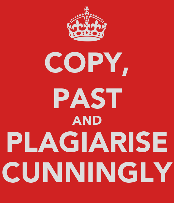 COPY, PAST AND PLAGIARISE CUNNINGLY