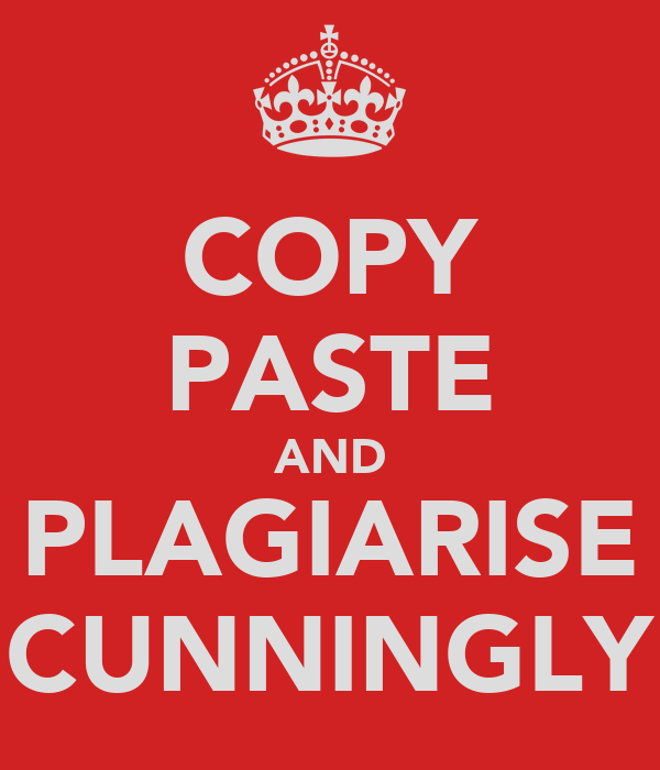 COPY PASTE AND PLAGIARISE CUNNINGLY