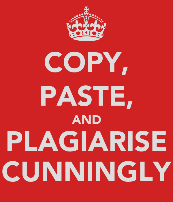 COPY, PASTE, AND PLAGIARISE CUNNINGLY