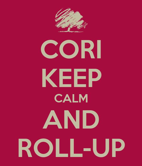 CORI KEEP CALM AND ROLL-UP
