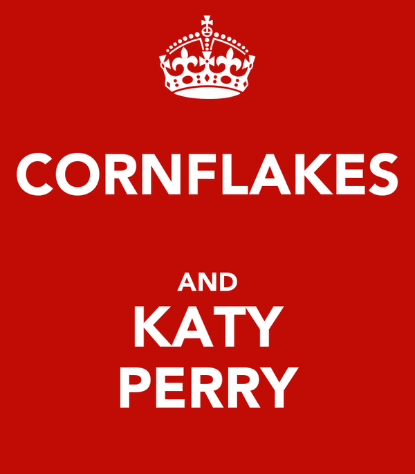 CORNFLAKES  AND KATY PERRY