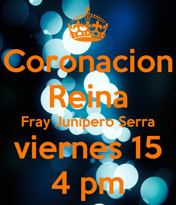 Coronacion Reina Fray Junipero Serra viernes 15 4 pm