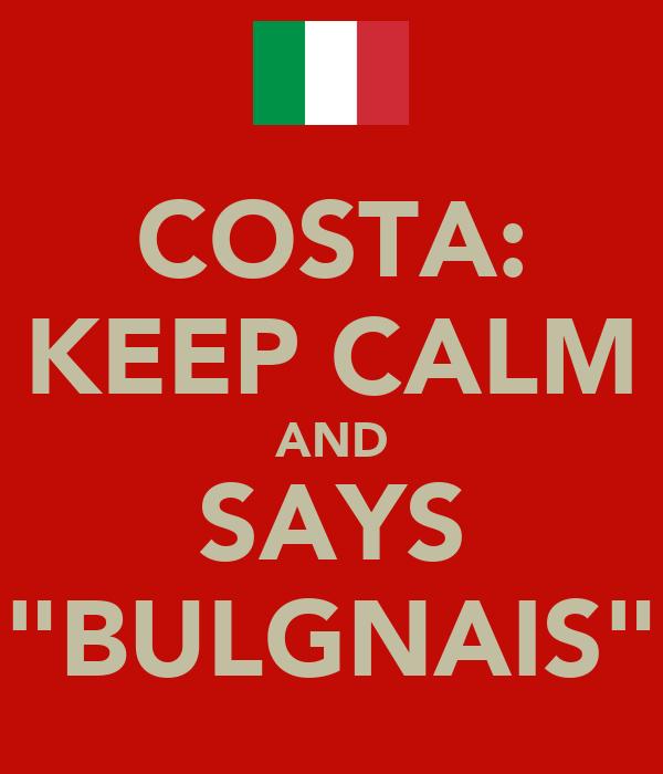"""COSTA: KEEP CALM AND SAYS """"BULGNAIS"""""""