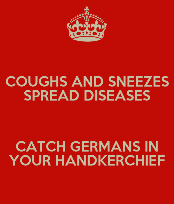 COUGHS AND SNEEZES SPREAD DISEASES  CATCH GERMANS IN YOUR HANDKERCHIEF