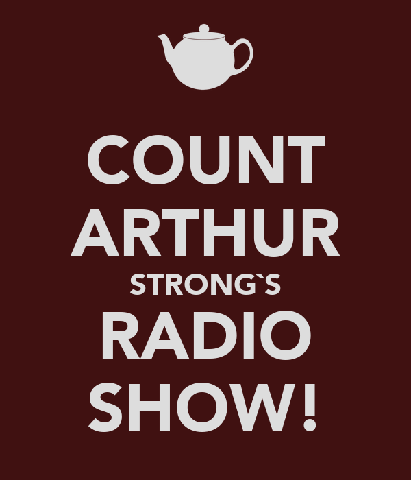 COUNT ARTHUR STRONG`S RADIO SHOW!