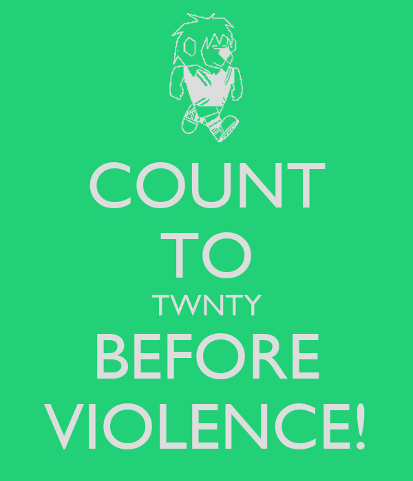 COUNT TO TWNTY BEFORE VIOLENCE!