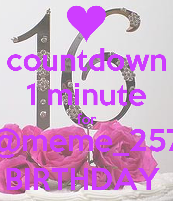 countdown 1 minute for @meme_257 BIRTHDAY
